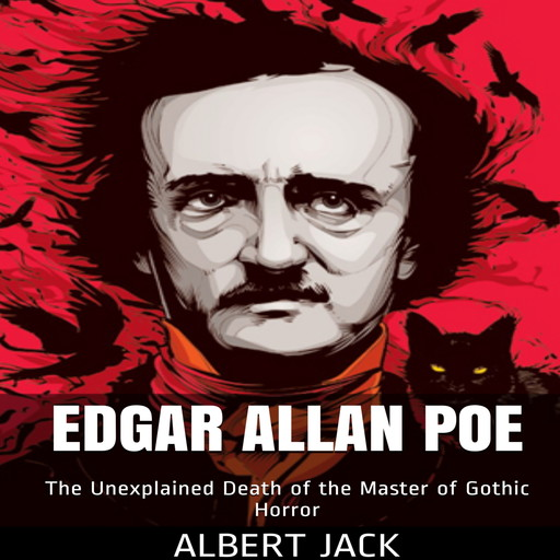 Edgar Allan Poe: The Unexplained Death of the Master of Gothic Horror, Albert Jack
