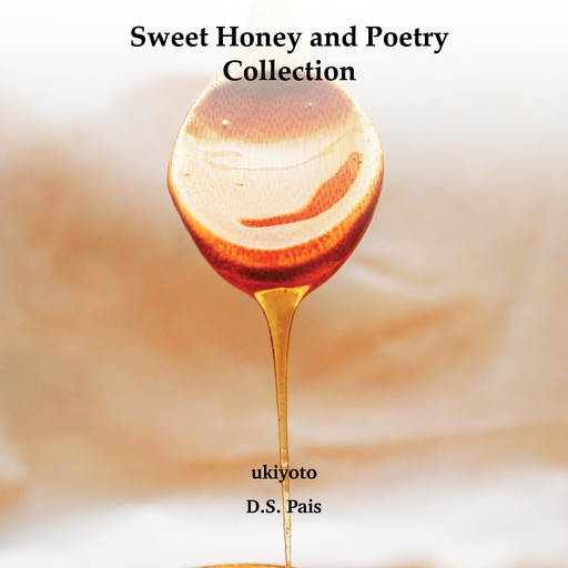 Sweet Honey and Poetry Collection, D.S. Pais