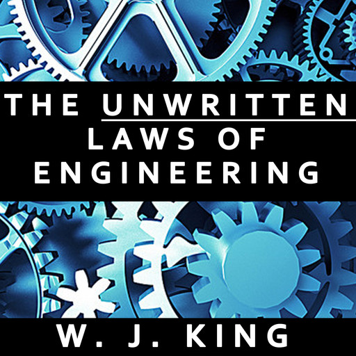 The Unwritten Laws of Engineering, W.J.King