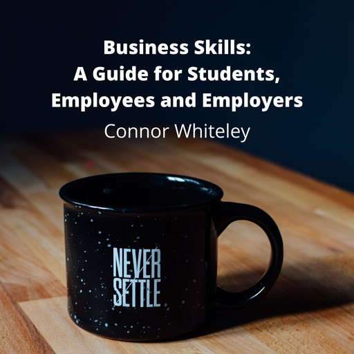 Business Skills: How to Survive in The Business World?, ConnorG.D. Whiteley
