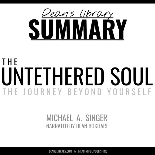 Summary: The Untethered Soul by Michael A. Singer, deans library, Dean Bokhari