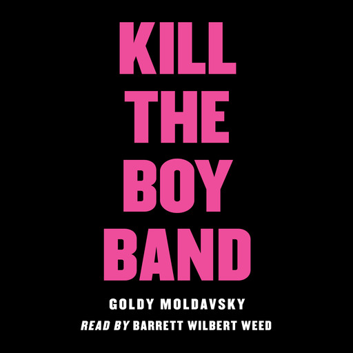 Kill the Boy Band, Goldy Moldavsky