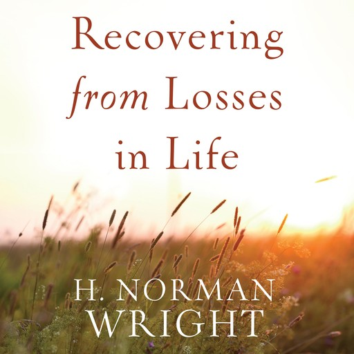 Recovering from Losses in Life, H.Norman Wright