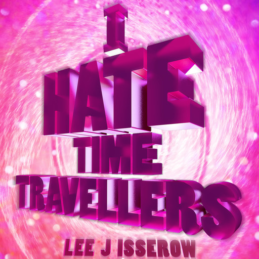 I Hate Time Travelers, Lee Isserow