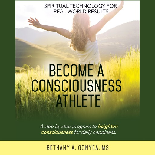 Become a Consciousness Athlete, M.S, Bethany A. Gonyea
