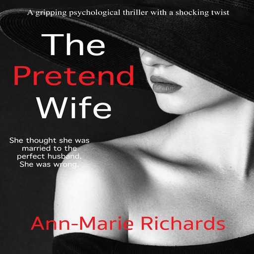 The Pretend Wife (A gripping psychological thriller with a shocking twist), Ann-Marie Richards