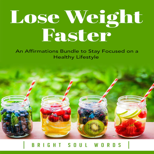 Lose Weight Faster: An Affirmations Bundle to Stay Focused on a Healthy Lifestyle, Bright Soul Words
