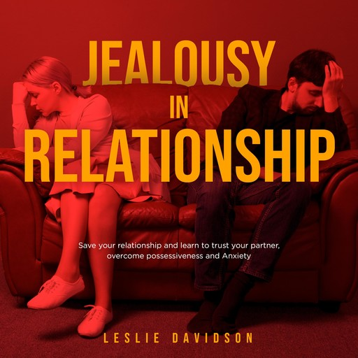 Jealousy in Relationship: Save your relationship and learn to trust your partner, overcome possessiveness and Anxiety, Leslie Davidson
