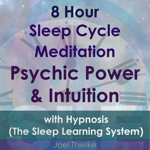 8 Hour Sleep Cycle Meditation - Psychic Power & Intuition with Hypnosis (The Sleep Learning System), Joel Thielke