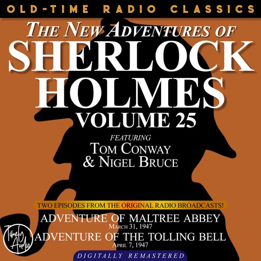 THE NEW ADVENTURES OF SHERLOCK HOLMES, VOLUME 25: EPISODE 1: ADVENTURE OF MALTREE ABBEY EPISODE 2: ADVENTURE OF THE TOLLING BELL, Arthur Conan Doyle, Anthony Boucher, Dennis Green