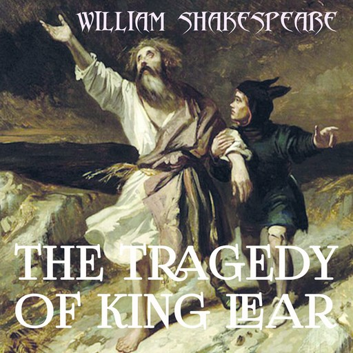 The Tragedy of King Lear, William Shakespeare