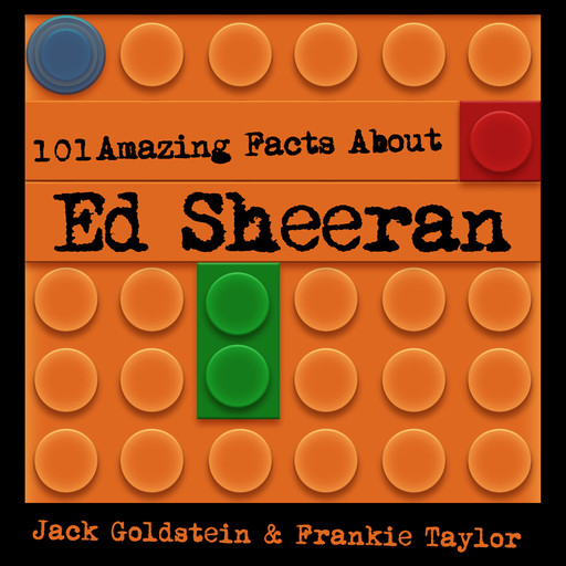 101 Amazing Facts about Ed Sheeran, Jack Goldstein, Frankie Taylor