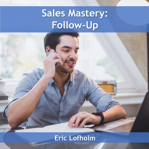 Sales Mastery: Follow-Up, Eric Lofholm