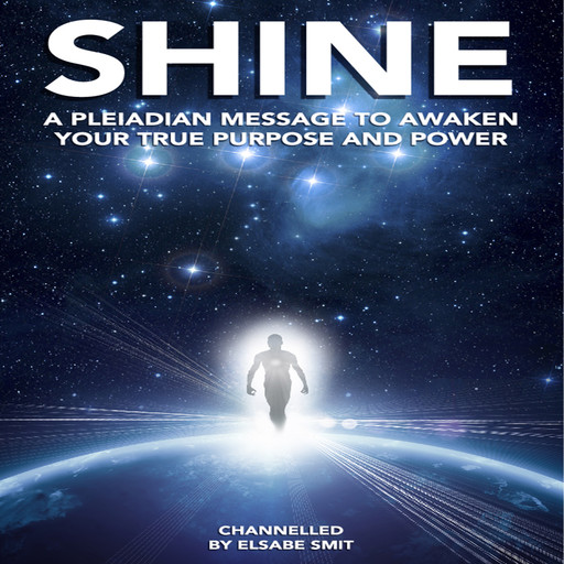 Shine: A Pleiadian Message to Awaken Your True Purpose and Powe, Elsabe Smit