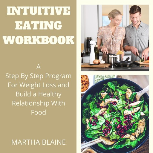 Intuitive Eating Workbook:A Step By Step Program For Weight Loss and Build a Healthy Relationship With Food, Martha Blaine