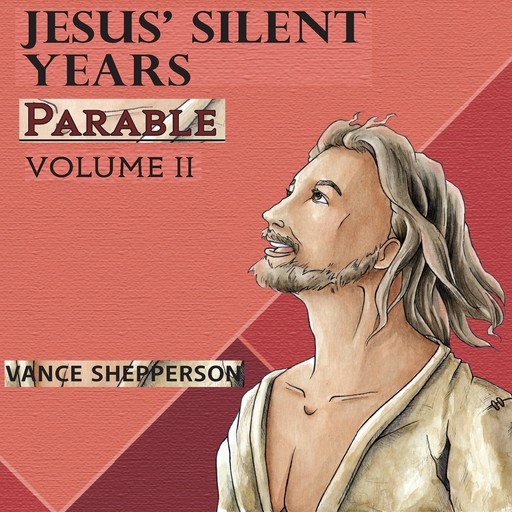 Jesus' Silent Years: Parable, Vance Shepperson