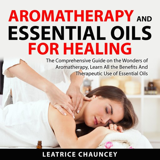 Aromatherapy and Essential Oils for Healing, Leatrice Chauncey