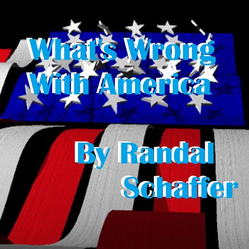 What's Wrong With America?, Randal Schaffer