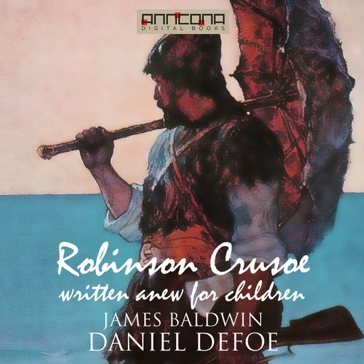 Robinson Crusoe - Written Anew for Children, Daniel Defoe, James Baldwin
