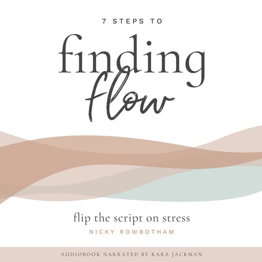 7 Steps to Finding Flow, Nicky Rowbotham