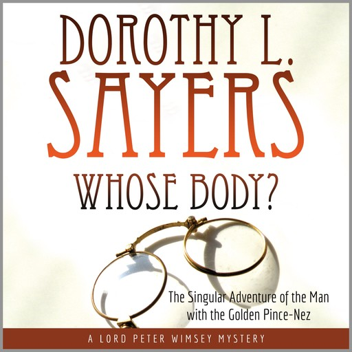 Whose Body?: The Singular Adventure of the Man with the Golden Pince-Nez: A Lord Peter Wimsey Mystery, Dorothy L.Sayers