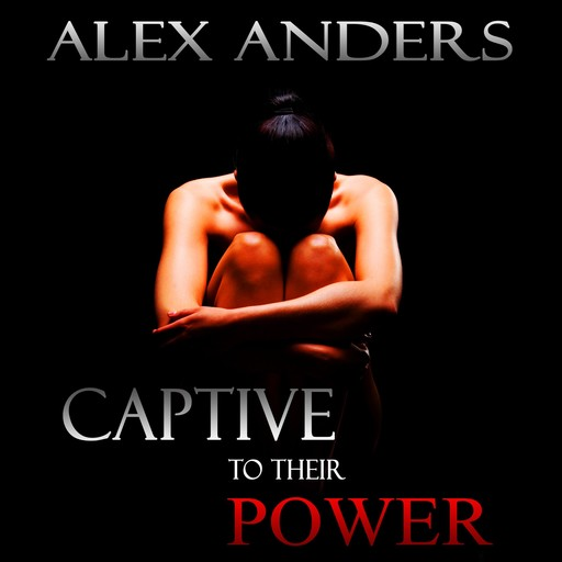 Captive to their Power: An Anthology (BDSM, Alpha Male Dominant, Female Submissive Erotica), Alex Anders