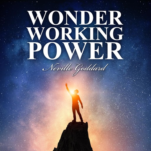 Wonder Working Power, Neville Goddard