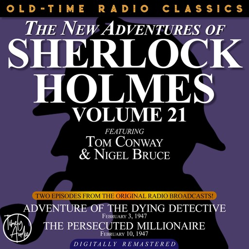 THE NEW ADVENTURES OF SHERLOCK HOLMES, VOLUME 21: EPISODE 1: ADVENTURE OF THE DYING DETECTIVE. EPISODE 2: THE PERSECUTED MILLIONAIRE, Arthur Conan Doyle, Anthony Boucher, Dennis Green