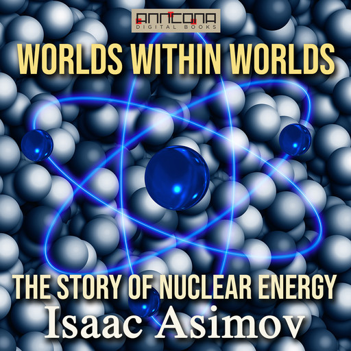 Worlds Within Worlds - The Story of Nuclear Energy, Isaac Asimov