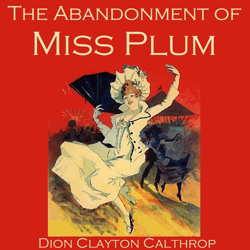The Abandonment of Miss Plum, Dion Clayton Calthrop