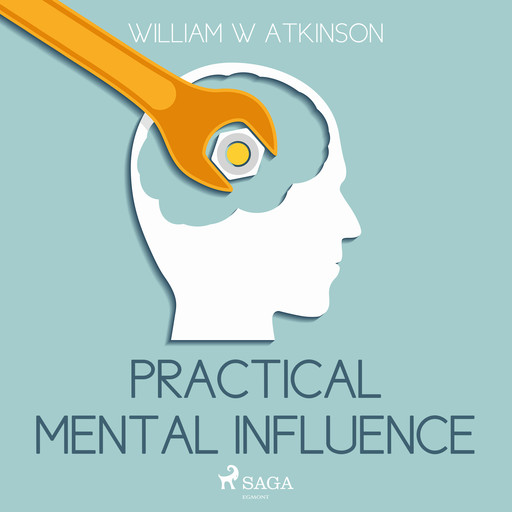 Practical Mental Influence, William Atkinson