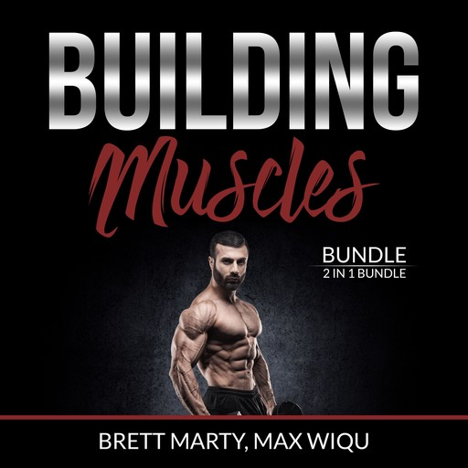 Building Muscles Bundle: 2 in 1 Bundle, Muscles and Strength Training., Brett Marty, and Max Wiqu