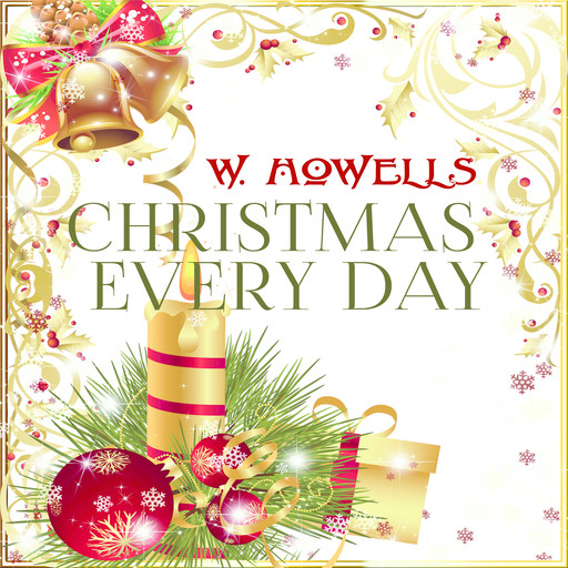 Christmas Every Day, William Dean Howells