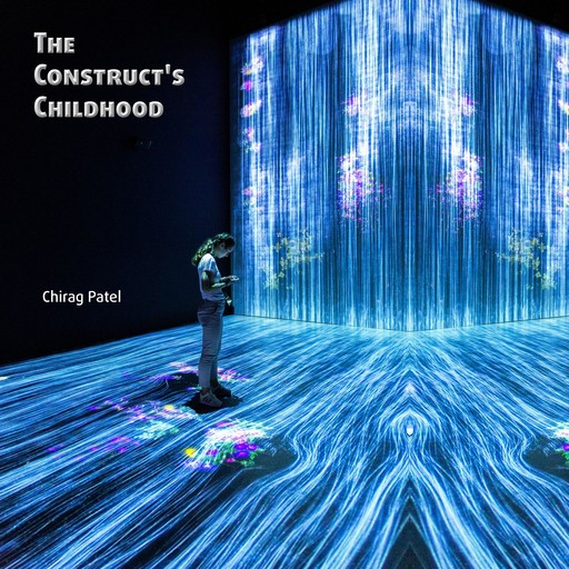 The Construct's Childhood, Chirag Patel