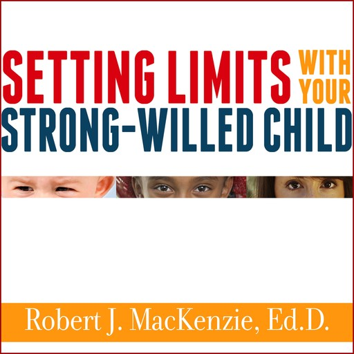Setting Limits with Your Strong-Willed Child, Ed.D., Robert Mackenzie