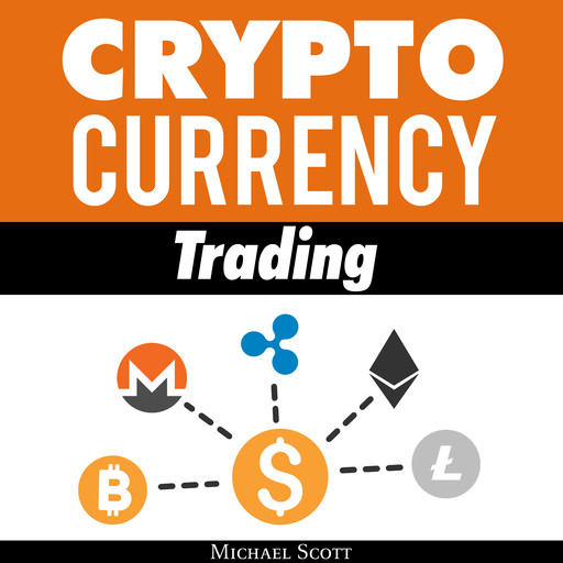 Cryptocurrency Trading: Techniques The Work And Make You Money For Trading Any Crypto From Bitcoin And Ethereum To Altcoins, Michael Scott