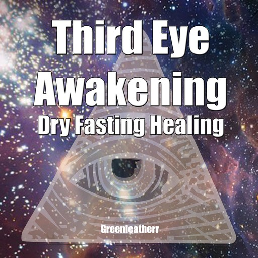 Third Eye Awakening & Dry Fasting Healing: Open Third Eye Chakra Pineal Gland Activation to enhance Intuition, Clairvoyance Psychic Abilities, Greenleatherr