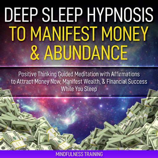 Deep Sleep Hypnosis to Manifest Money & Abundance: Positive Thinking Guided Meditation with Affirmations to Attract Money Now, Manifest Wealth, & Financial Success While You Sleep (Law of Attraction Guided Imagery & Visualization Techniques), Mindfulness Training