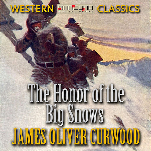 The Honor of the Big Snows, James Oliver Curwood