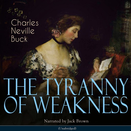 The Tyranny of Weakness, Charles Neville Buck