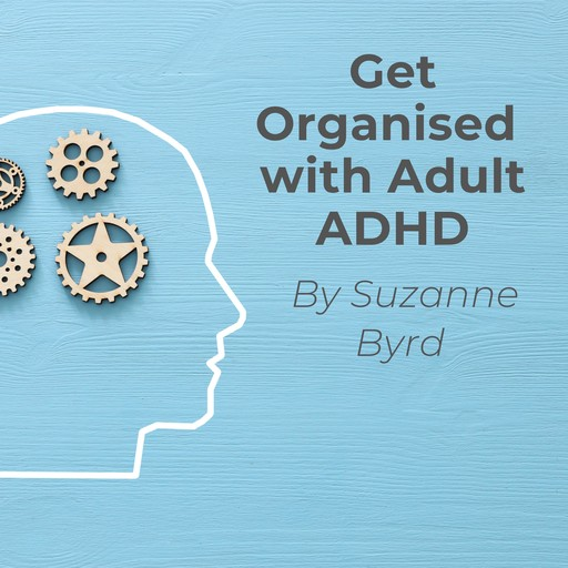 Get Organised with Adult ADHD, Suzanne Byrd