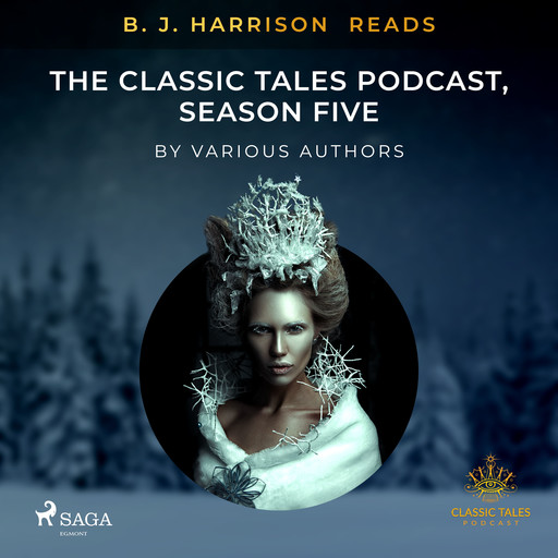 B. J. Harrison Reads The Classic Tales Podcast, Season Five, Various Authors