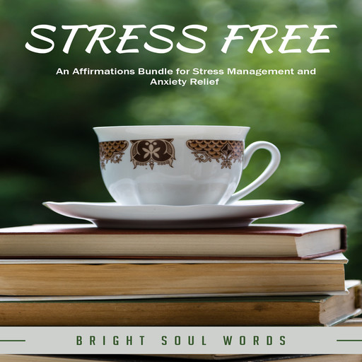 Stress Free: An Affirmations Bundle for Stress Management and Anxiety Relief, Bright Soul Words
