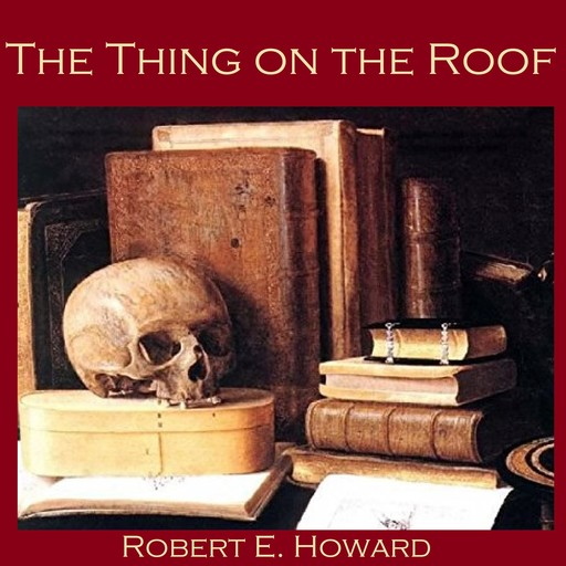 The Thing on the Roof, Robert E.Howard