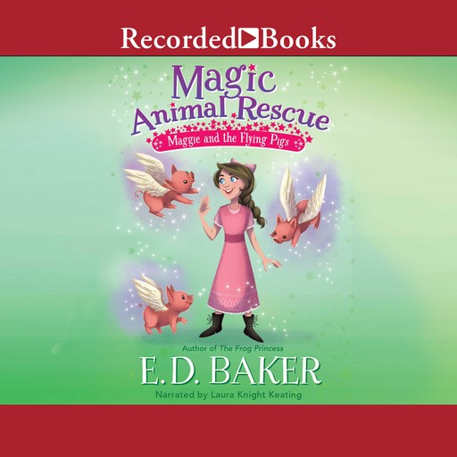 Maggie and the Flying Pigs, E.D.Baker
