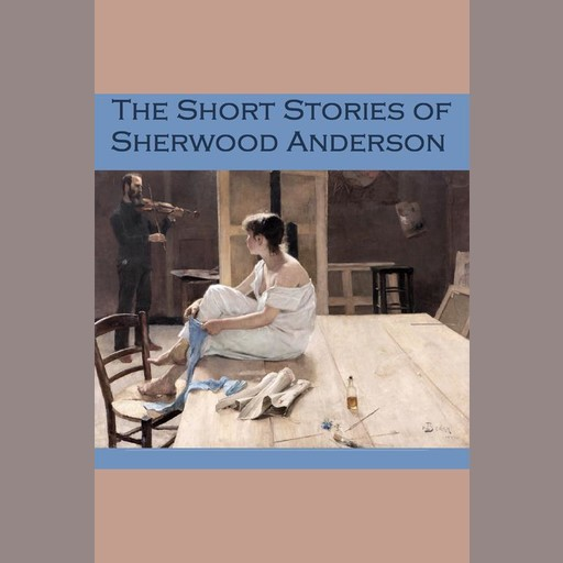 The Short Stories of Sherwood Anderson, Sherwood Anderson