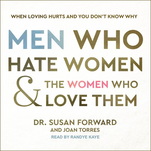 Men Who Hate Women and the Women Who Love Them, Susan Forward, Joan Torres