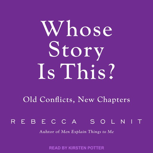 Whose Story Is This?, Rebecca Solnit