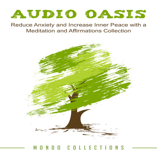 Audio Oasis: Reduce Anxiety and Increase Inner Peace with a Meditation and Affirmations Collection, Mondo Collections