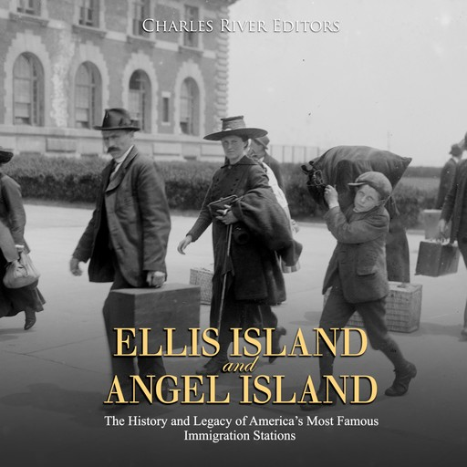 Ellis Island and Angel Island: The History and Legacy of America's Most Famous Immigration Stations, Charles Editors